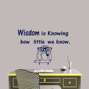 Wall Decals Quote Wisdom is knowing how little   Decal Vinyl Sticker Nursery Bedroom  Home  School College Room Decor Art Murals MN295