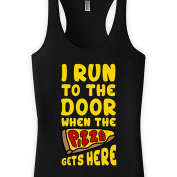 Funny Running Tank I Run To The Door When The Pizza Gets Here Running Gifts Racerback Tank American Apparel Runner Tops Ladies Tank WT-181