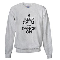 Keep Calm and Dance On Sweatshirt on CafePress.com