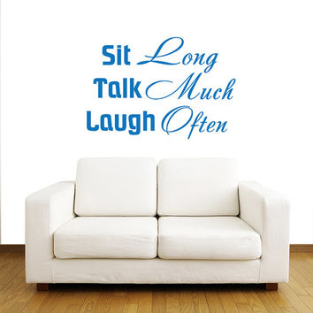 Sit Long Talk Much Laugh Often - Wall Decals Quotes - Wall Vinyl Decal - Family Decal - Wall Home Decor Words - Art Vinyl Quote Decal V950