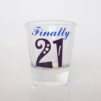Finally 21 Shot Glass, Customized Shot Glass, 21st Birthday Gift, Gift for 21 Year Old, Birthday Gift, Personalized Shot Glass, Shot Glass