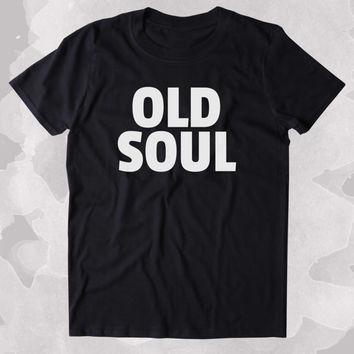 Old Soul Shirt Hippie Bohemian Boho Free Spirit Clothing Tumblr T-shirt