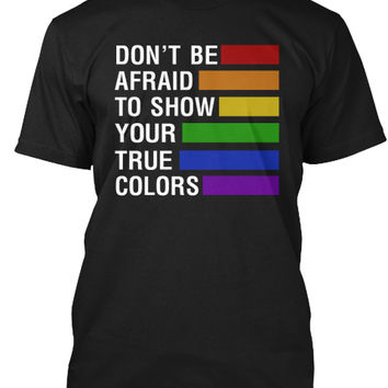 Dont Be Afraid To Show Your True Colors