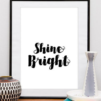 Shine Bright, Printable Inspirational and Motivational Typography Poster, Home Decor Quote, Digital Download Black & White Wall Art Print