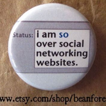 so over social networking websites - pinback button badge