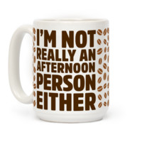 I'm Not Really An Afternoon Person Either