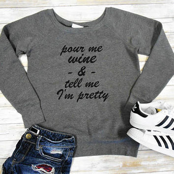 Pour Me Wine and Tell Me I'm Pretty Sweatshirt, Wine Sweatshirt, Fuzzy Fleece Lined Sweatshirt, Off Shoulder Sweater, Wino Sweatshirt, Wine
