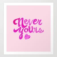 Never Yours Art Print by Ambivalently Yours