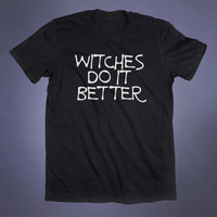 Witches Do It Better Slogan Tee Grunge Witch Wicca Satanic Wiccian Goth Pagan Tumblr T-shirt
