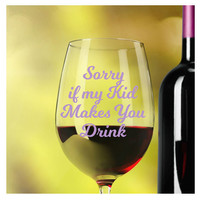 Teacher Wine Glasses ~ Sorry if My Kid Makes You Drink ~ Christmas gifts for teacher, school counselor, bus driver, babysitter ~ 20oz