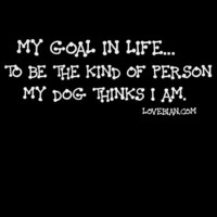 My goal in life.. To be the kind of person my dog thinks I am Unisex and Women's V-Neck Tees and Doggie Tank Top! | Lovebian Designs