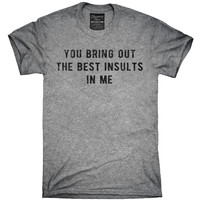 You Bring Out The Best Insults In Me T-Shirt, Hoodie, Tank Top