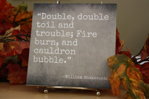 Double The Trouble Quotes: Double, Double Toil And Trouble. William From Just