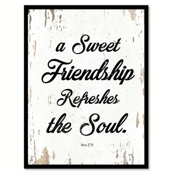 A Sweet Friendship Refreshes The Soul Proverbs 27:9 Quote Saying Home Decor Wall Art Gift Ideas 111668