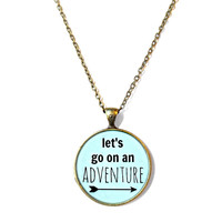 Let's go on an adventure! Mint Green Pendant Necklace - Funny Pop Culture Jewelry - Motivational and inspirational Pendant with Small Arrow