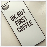 Okay, But First Coffee White iPhone 6/6s Plus Case