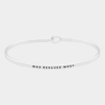 Who Rescued Who ?  Simple Message Being Bangle