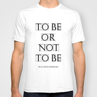 """To Be Or Not To Be"" William Shakespeare T-shirt by White Print Design"