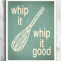 Kitchen Decor, Typographic Print, Wall Art, Wall Decor, Wall Hanging, Whip it Whip it good - 11x14 - Typography