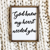 """""""God Knew My Heart Needed You"""" Sign"""