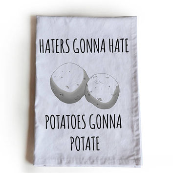 Tea Towel, Handmade Cotton Kitchen Tea Towel Gift For Her, Gift for Him, Haters Gonna Hate Potatoes Gonna Potate, Teacher Gift, Housewarming