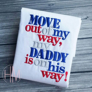 Move Out Of My Way, My Daddy Is On His Way Embroidered Shirt