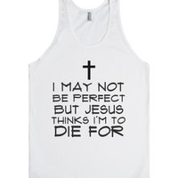 I May Not Be Perfect-Unisex White Tank
