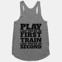 Play Like You're In First Train Like You're In Second