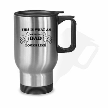This is What An Awesome Dad Looks Like Stainless Mug