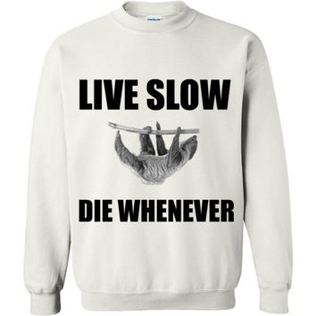 Live Slow Die Whenever Sweatshirt