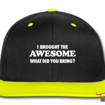 I Brought The Awesome What Did You Bring bring Snapback