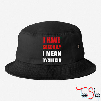 I have sexdaily - I mean dyslexia bucket hat