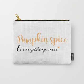 Pumpkin Spice & Everything Nice Carry-All Pouch by Designs by Zal