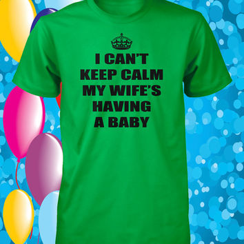 New Dad Shirt Pregnancy Announcement Tee Daddy T Shirt I Cant Keep Calm My Wifes Having a Baby Tshirt Mens Guys Husband S M L XL 2XL 3XL 4XL