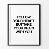 Follow Your Heart, Printable poster, instant download, printable wall art, wall decor, black and white, typography print, funny quote