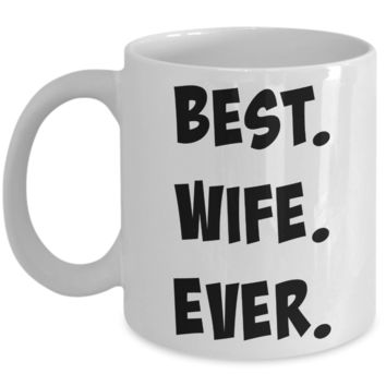 Best Wife Ever Fun Romantic Married Wedded Love Gifts for Him for Anniversary or Valentines Day Ceramic Mug
