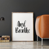 AND BREATHE,Inhale Exhale,Inspirational Quote,Motivational Poster,Relax,Typography Poster,Hand Lettering,Printable Quote,Black And White