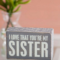 LOVE THAT YOU'RE MY SISTER 5X4 PLAQUE