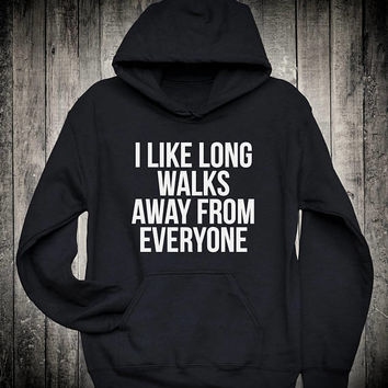 I Like Long Walks Away From Everyone Funny Sarcasm Emo Slogan Hoodie Grunge Anti Social Sweatshirt Trendy Popular Quote Clothing