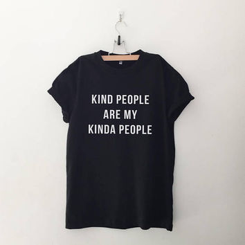Kind people are my kinda people funny tshirts mens graphic tee for women tumblr clothing inspirational quotes shirt funny gift for her