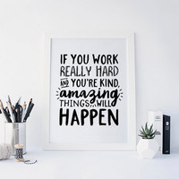 If You Work Really Hard and You're Kind Amazing Things Will Happen Quote, Inspirational Quote, Office Wall Art, Dorm Decor, Printable Art