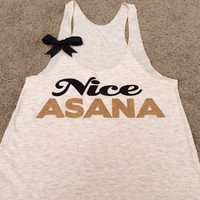 Nice Asana - Yoga Tank - Womens Fitness Clothing - Workout shirt - Fitness Shirt - Gym Apparel - Motivational Shirt