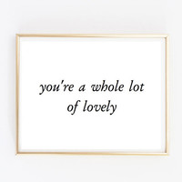 You're a whole lot of lovely quote typographic Print quote print wall decor Typography minimalistic simle framed quote tumblr room decor