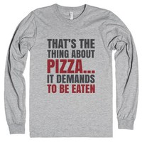 Pizza It Demands To Be Eaten Long Sleeve T-shirt