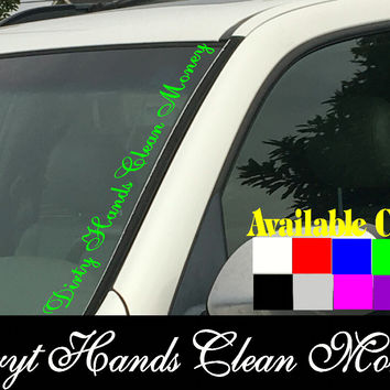 "Dirty Hands Clean Money Vertical Windshield  Die Cut Vinyl Decal Sticker 4"" x 22"""