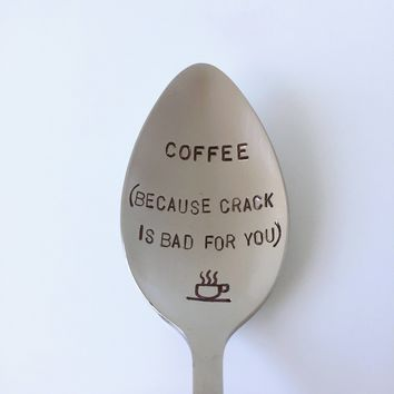 Coffee (because crack is bad for you)-Hand stamped Spoon-Coworker Gift-Best Selling Item--Boyfriend Gift-Coffee stir-Customized Spoon