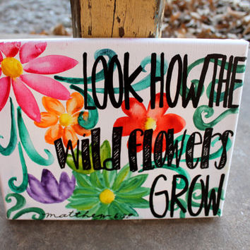 Look How the Wildflowers Grow // watercolor flowers // Matthew verse // 11x14 inch canvas