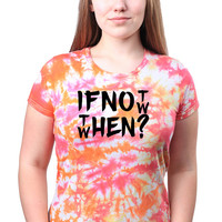 Inspirational Life Slogan If Not Now Then When Trippy Tumblr Quote Motivational Tie Dye Batik T-shirt