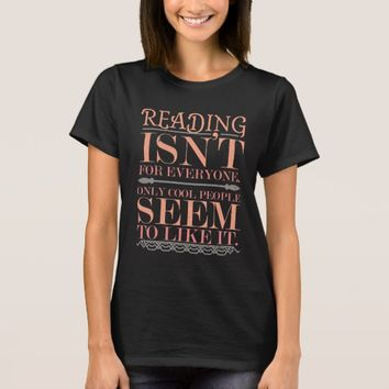 Reading isn't for Everyone Only Cool People T-Shirt