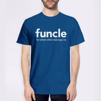 Funcle For When Dad Says No T-shirt